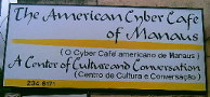 The American CyberCafé: Broadband Internet access and espresso in Manaus.